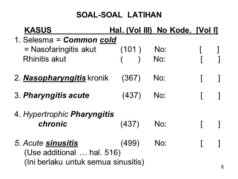SOAL-SOAL LATIHAN KASUS Hal. (Vol III) No Kode. [Vol I] 1. Selesma = Common cold.